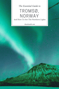 The Essential Guide to Tromso, Norway —