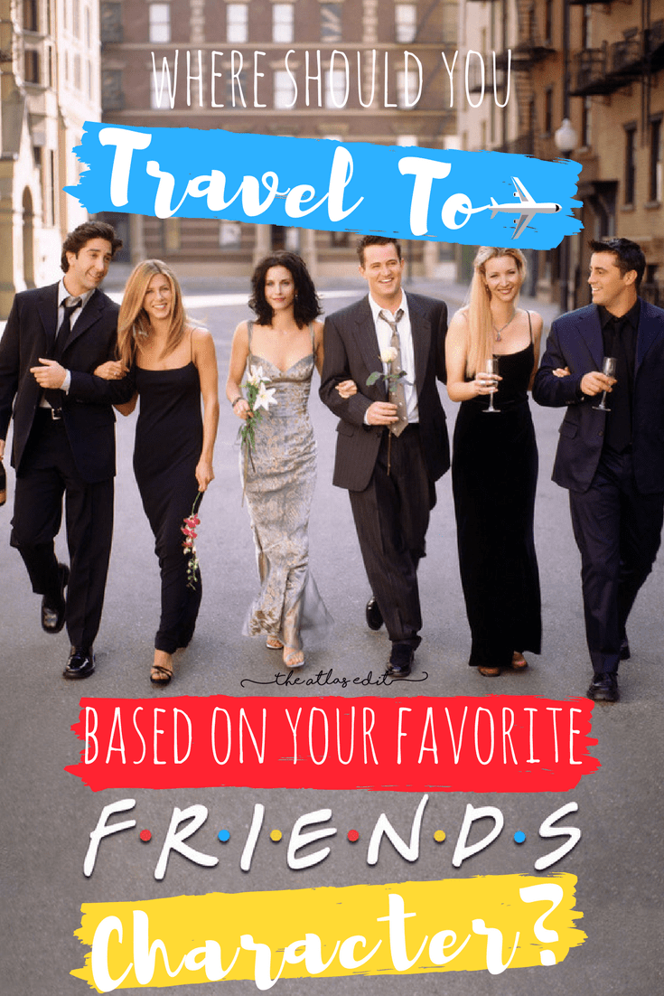 Where Should You Travel To Based On Your Favorite FRIENDS Character